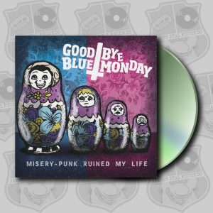Goodbye Blue Monday - Misery Punk Ruined My Life [CD]